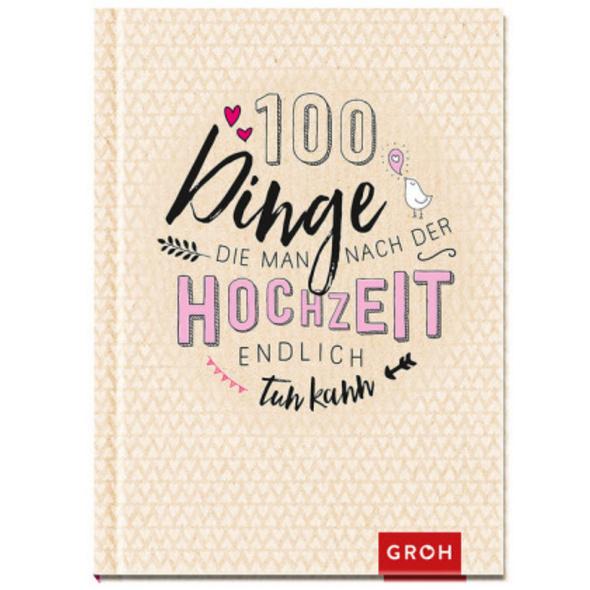 100 Dinge, die man nach der Hochzeit endlich tun k
