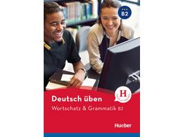Deutsch üben. Wortschatz   Grammatik B2