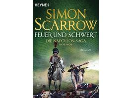 Feuer und Schwert - Die Napoleon-Saga 1804 - 1809